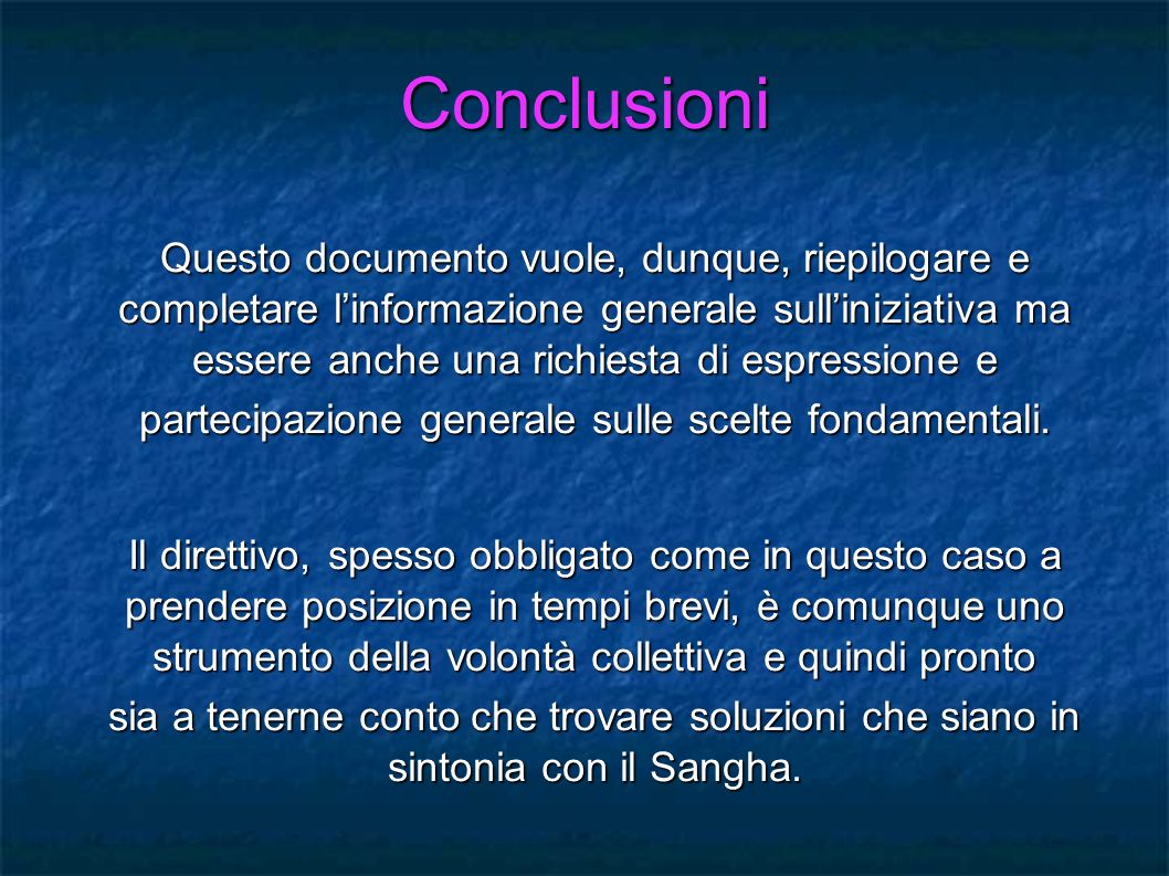 Conclusioni Questo documento vuole, dunque, riepilogare e completare linformazione generale sulliniziativa ma essere anche una richiesta di espression