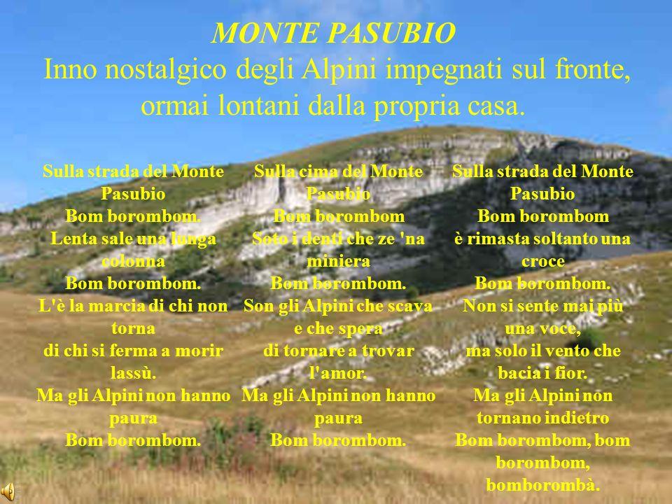 MONTE PASUBIO Inno nostalgico degli Alpini impegnati sul fronte, ormai lontani dalla propria casa. Sulla strada del Monte Pasubio Bom borombom. Lenta