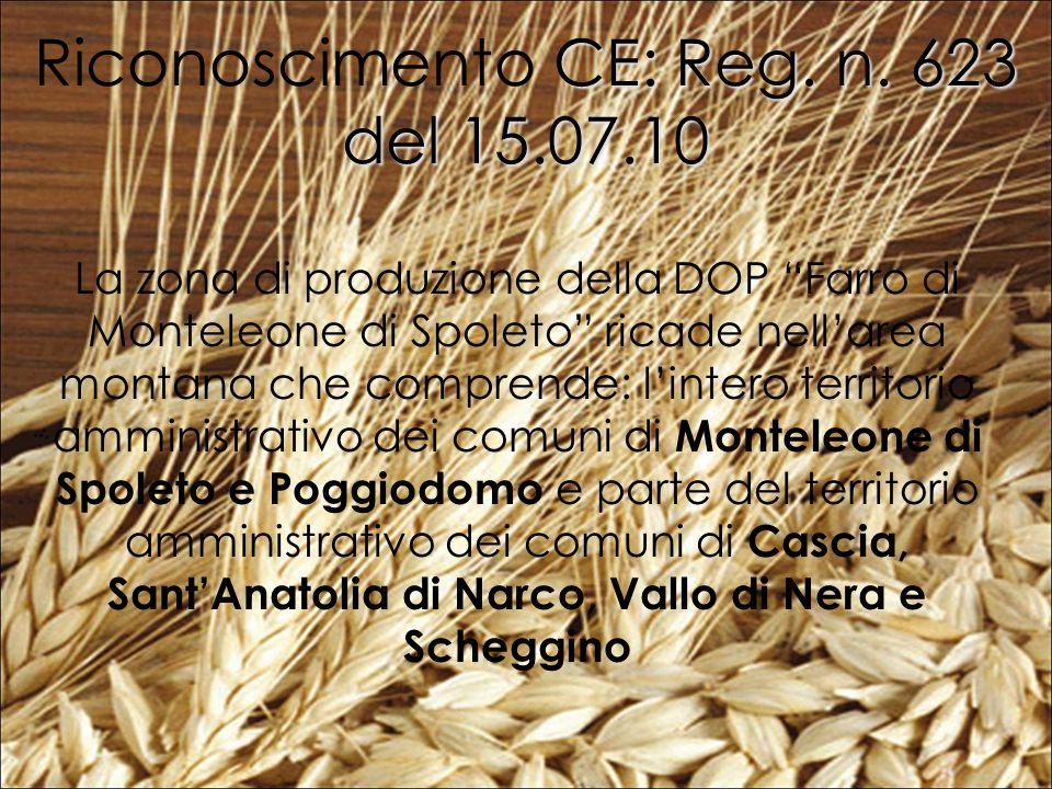 La zona di produzione della DOP Farro di Monteleone di Spoleto ricade nellarea montana che comprende: lintero territorio amministrativo dei comuni di Monteleone di Spoleto e Poggiodomo e parte del territorio amministrativo dei comuni di Cascia, SantAnatolia di Narco, Vallo di Nera e Scheggino CE: Reg.