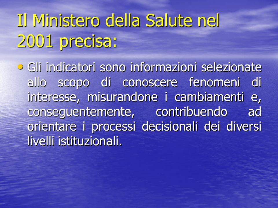Il Ministero della Salute nel 2001 precisa: Gli indicatori sono informazioni selezionate allo scopo di conoscere fenomeni di interesse, misurandone i