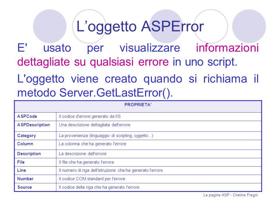 Le pagine ASP - Cristina Fregni Loggetto ASPError E usato per visualizzare informazioni dettagliate su qualsiasi errore in uno script.
