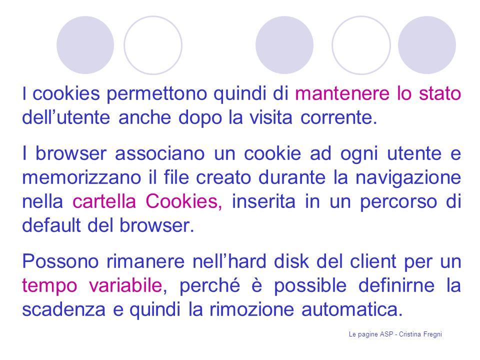Le pagine ASP - Cristina Fregni I cookies permettono quindi di mantenere lo stato dellutente anche dopo la visita corrente.