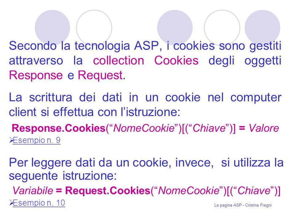 Le pagine ASP - Cristina Fregni Secondo la tecnologia ASP, i cookies sono gestiti attraverso la collection Cookies degli oggetti Response e Request.