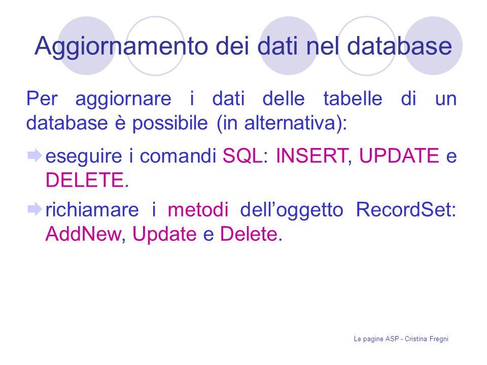 Le pagine ASP - Cristina Fregni Aggiornamento dei dati nel database Per aggiornare i dati delle tabelle di un database è possibile (in alternativa): eseguire i comandi SQL: INSERT, UPDATE e DELETE.
