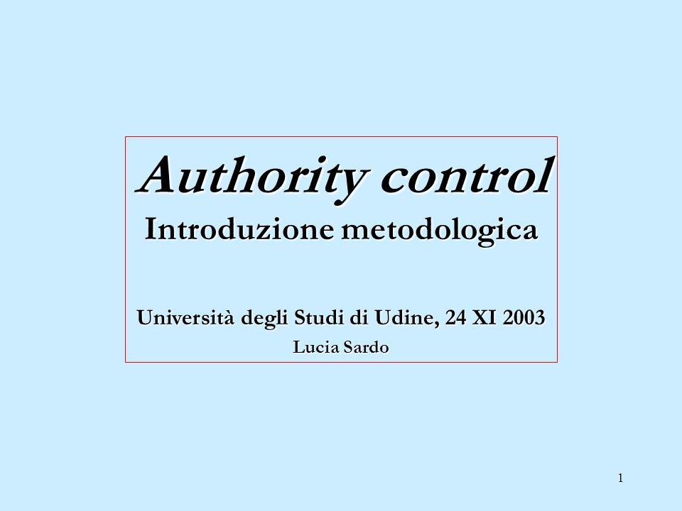 2 Definizione e obiettivi dellauthority control Gli standard nazionali e internazionali nel campo dellauthority control Aspetti organizzativi del lavoro legato allauthority control La documentazione di riferimento
