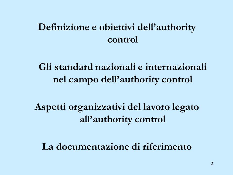 13 Authority control Termine complessivo per il concetto che racchiude le operazioni dellauthority work, tese a costruire lauthority file, costituito da authority record.