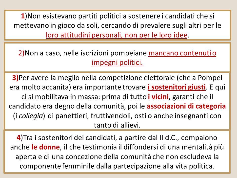 1)Non esistevano partiti politici a sostenere i candidati che si mettevano in gioco da soli, cercando di prevalere sugli altri per le loro attitudini