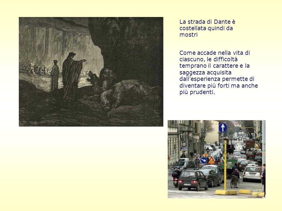 La strada di Dante è costellata quindi da mostri Come accade nella vita di ciascuno, le difficoltà temprano il carattere e la saggezza acquisita dalle
