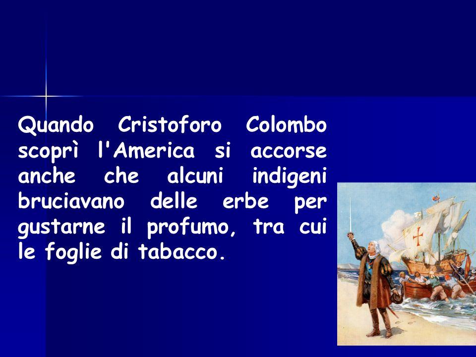 Quando Cristoforo Colombo scoprì l'America si accorse anche che alcuni indigeni bruciavano delle erbe per gustarne il profumo, tra cui le foglie di ta