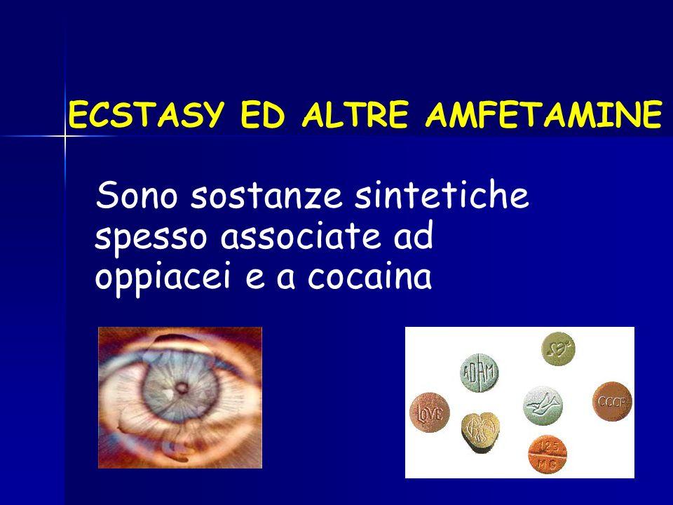 ECSTASY ED ALTRE AMFETAMINE Sono sostanze sintetiche spesso associate ad oppiacei e a cocaina