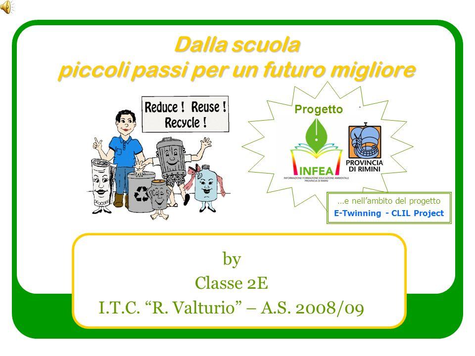 Dalla scuola piccoli passi per un futuro migliore by Classe 2E I.T.C. R. Valturio – A.S. 2008/09 Progetto …e nellambito del progetto E-Twinning - CLIL