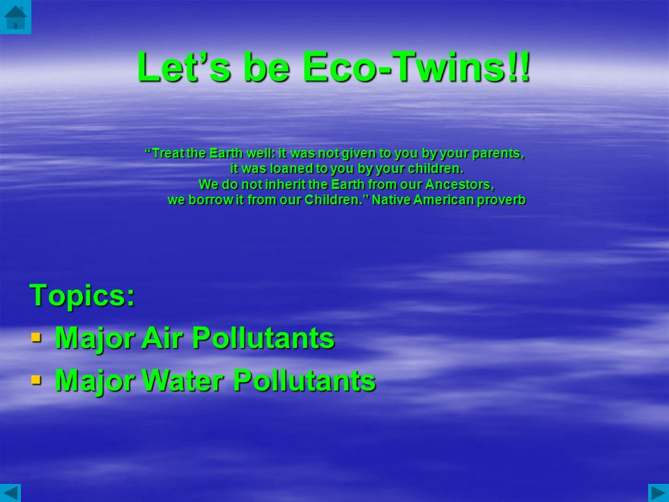 Lets be Eco-Twins!! Treat the Earth well: it was not given to you by your parents, it was loaned to you by your children. We do not inherit the Earth