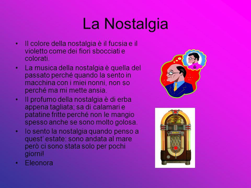 La Nostalgia Il colore della nostalgia è il fucsia e il violetto come dei fiori sbocciati e colorati. La musica della nostalgia è quella del passato p