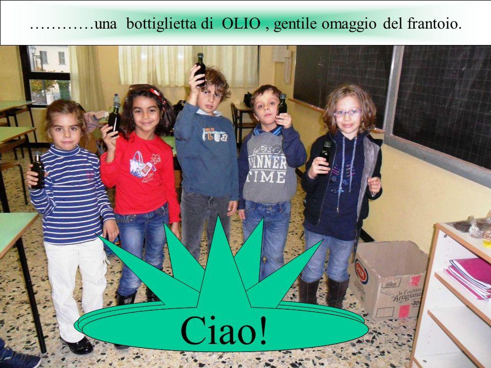 Ciao! …………una bottiglietta di OLIO, gentile omaggio del frantoio.