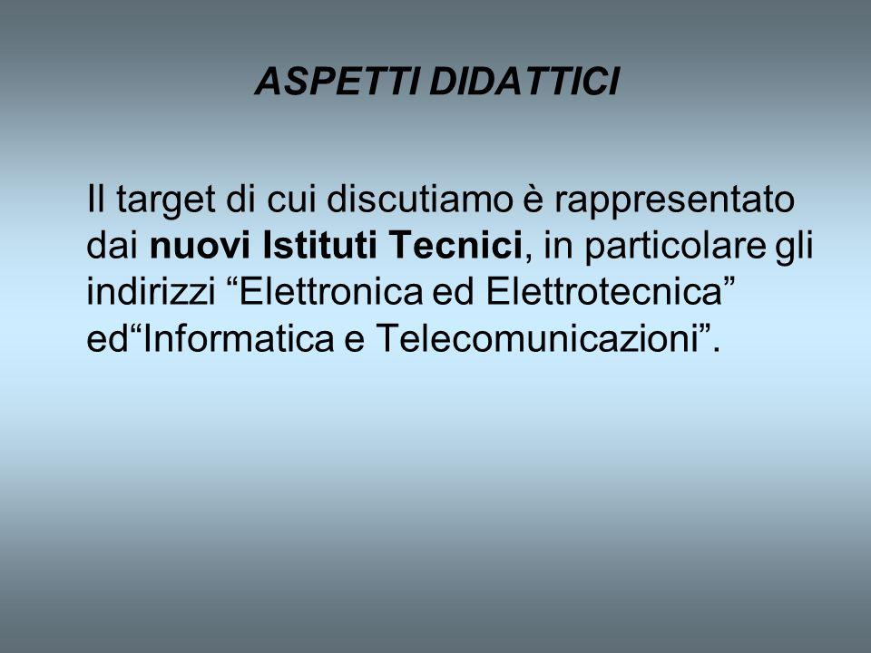 Il target di cui discutiamo è rappresentato dai nuovi Istituti Tecnici, in particolare gli indirizzi Elettronica ed Elettrotecnica edInformatica e Tel
