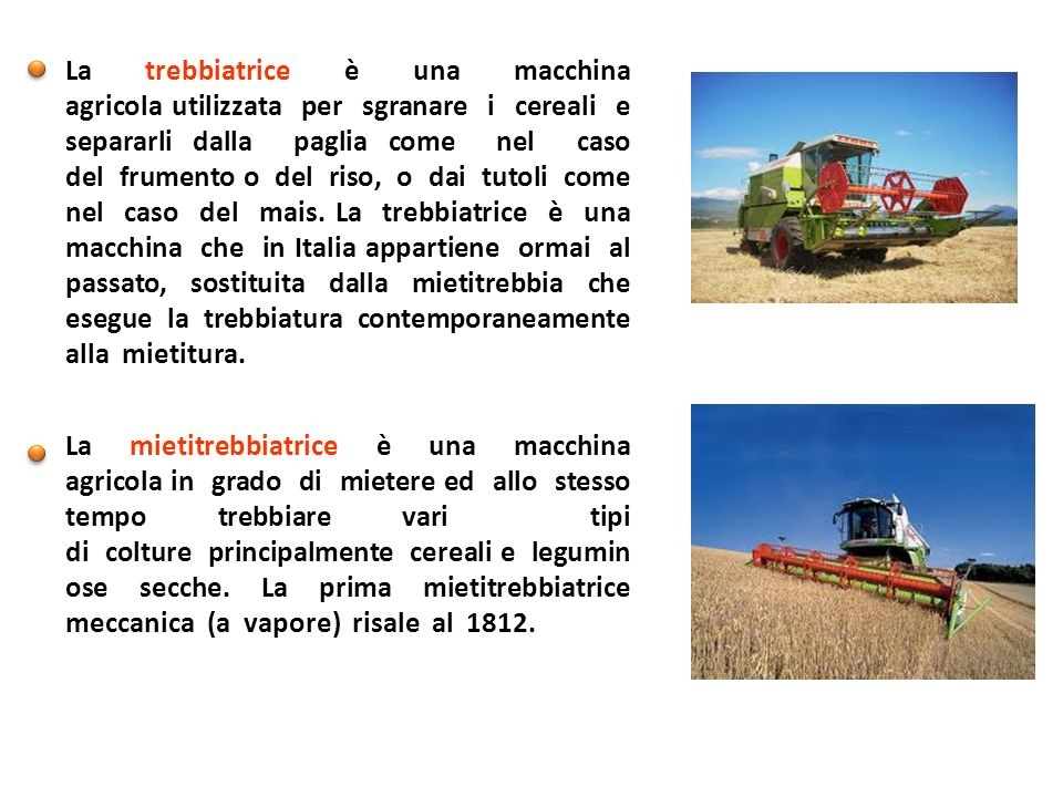 La trebbiatrice è una macchina agricola utilizzata per sgranare i cereali e separarli dalla paglia come nel caso del frumento o del riso, o dai tutoli
