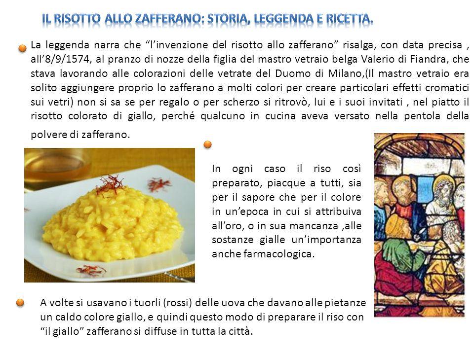 La leggenda narra che linvenzione del risotto allo zafferano risalga, con data precisa, all8/9/1574, al pranzo di nozze della figlia del mastro vetrai