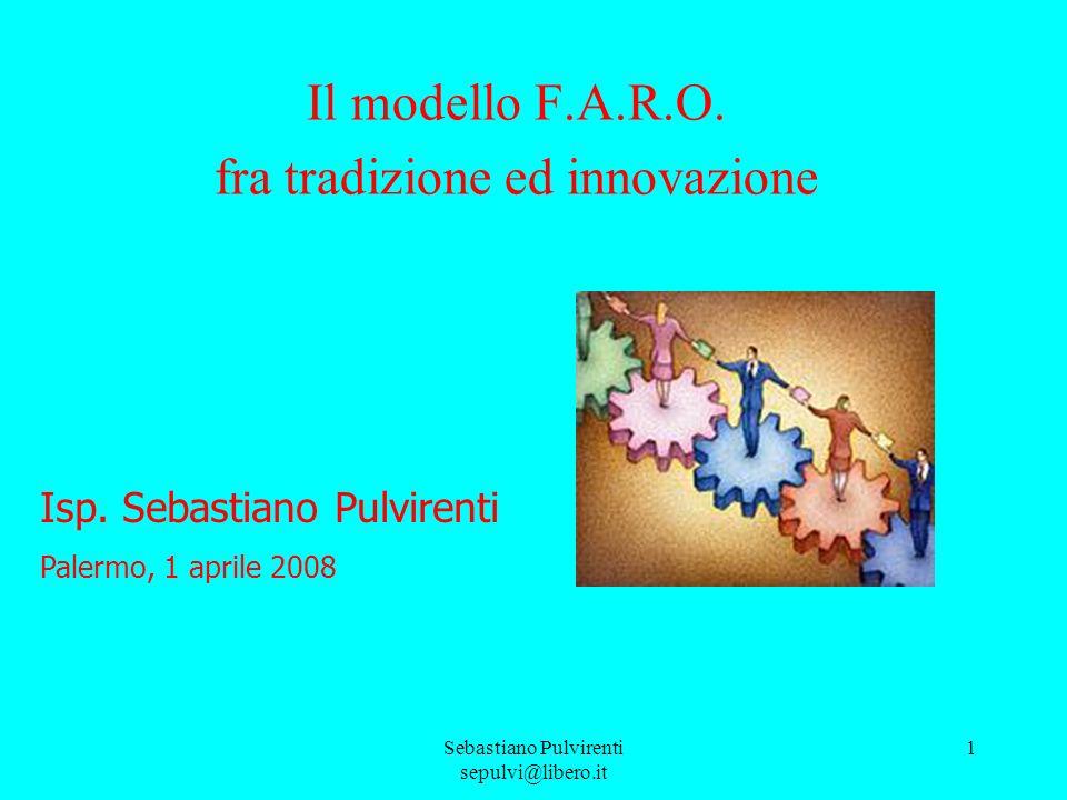 Sebastiano Pulvirenti sepulvi@libero.it 1 Il modello F.A.R.O. fra tradizione ed innovazione Isp. Sebastiano Pulvirenti Palermo, 1 aprile 2008