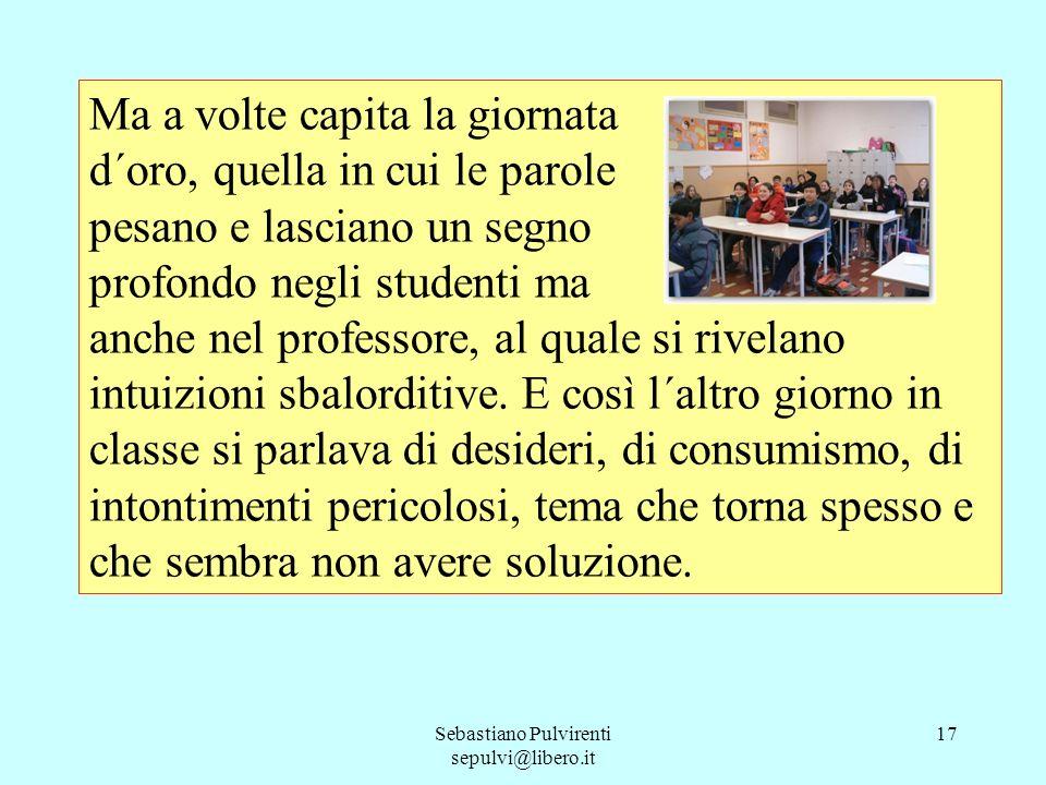 Sebastiano Pulvirenti sepulvi@libero.it 17 Ma a volte capita la giornata d´oro, quella in cui le parole pesano e lasciano un segno profondo negli stud