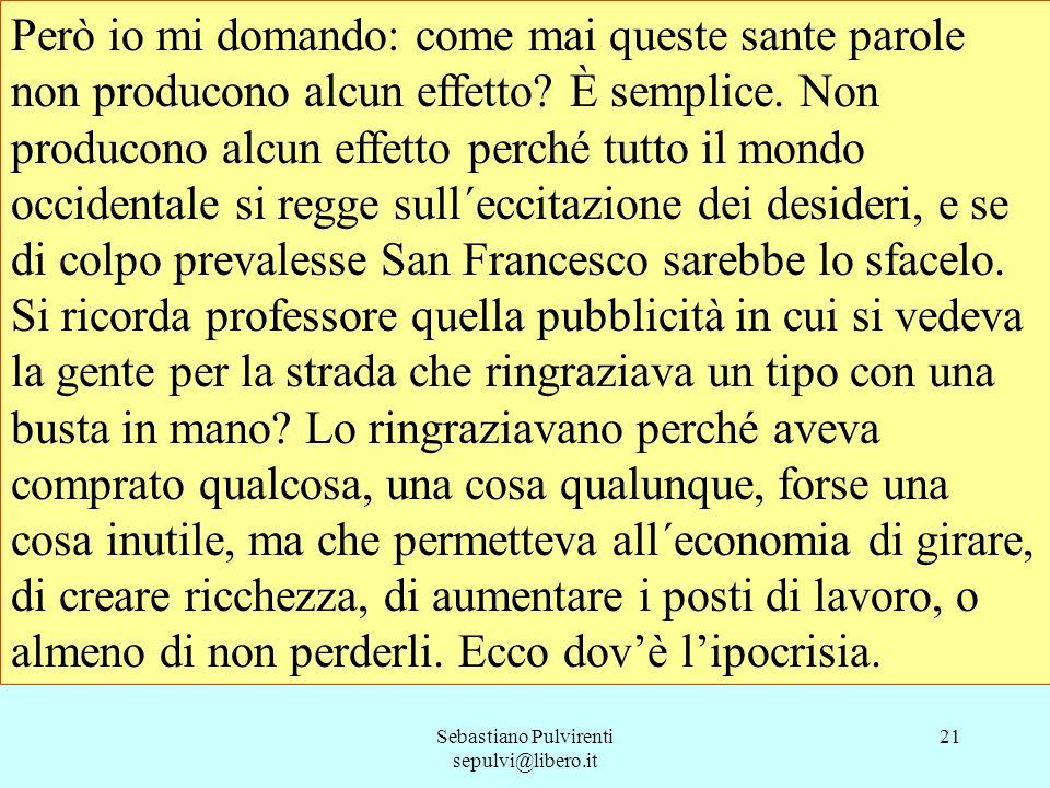Sebastiano Pulvirenti sepulvi@libero.it 21 Però io mi domando: come mai queste sante parole non producono alcun effetto? È semplice. Non producono alc