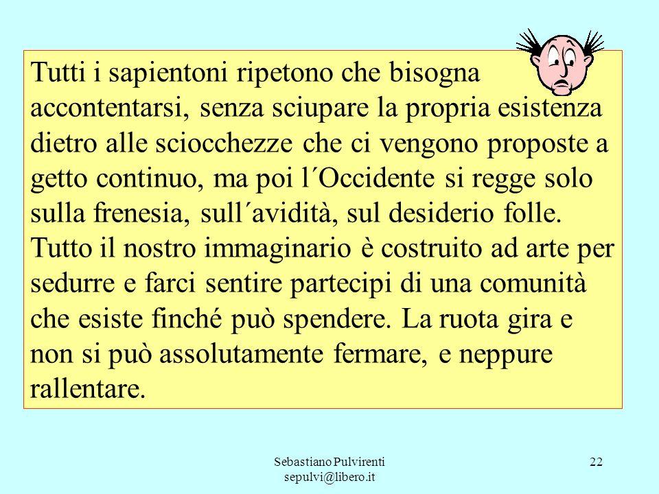 Sebastiano Pulvirenti sepulvi@libero.it 22 Tutti i sapientoni ripetono che bisogna accontentarsi, senza sciupare la propria esistenza dietro alle scio