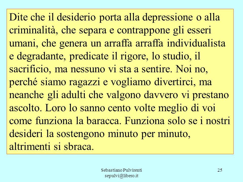 Sebastiano Pulvirenti sepulvi@libero.it 25 Dite che il desiderio porta alla depressione o alla criminalità, che separa e contrappone gli esseri umani,