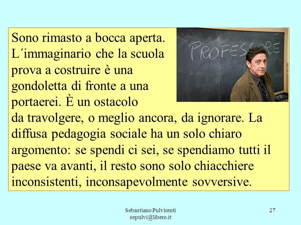Sebastiano Pulvirenti sepulvi@libero.it 27 Sono rimasto a bocca aperta. L´immaginario che la scuola prova a costruire è una gondoletta di fronte a una