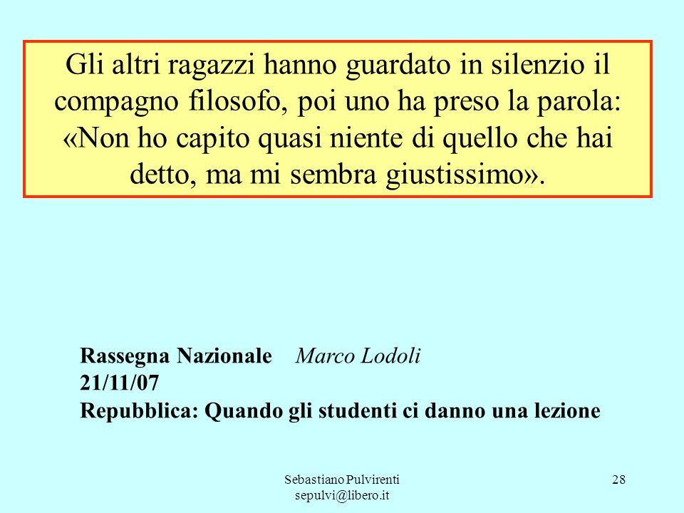 Sebastiano Pulvirenti sepulvi@libero.it 28 Gli altri ragazzi hanno guardato in silenzio il compagno filosofo, poi uno ha preso la parola: «Non ho capi