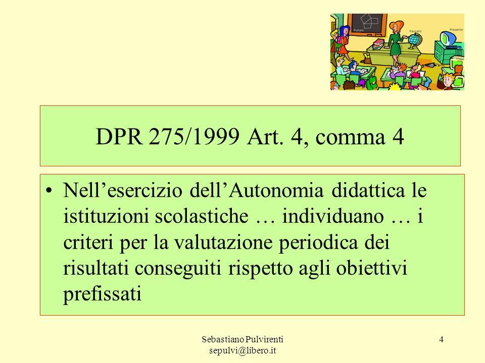 Sebastiano Pulvirenti sepulvi@libero.it 4 DPR 275/1999 Art. 4, comma 4 Nellesercizio dellAutonomia didattica le istituzioni scolastiche … individuano
