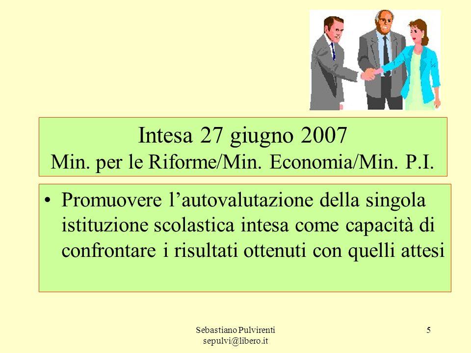Sebastiano Pulvirenti sepulvi@libero.it 5 Intesa 27 giugno 2007 Min. per le Riforme/Min. Economia/Min. P.I. Promuovere lautovalutazione della singola