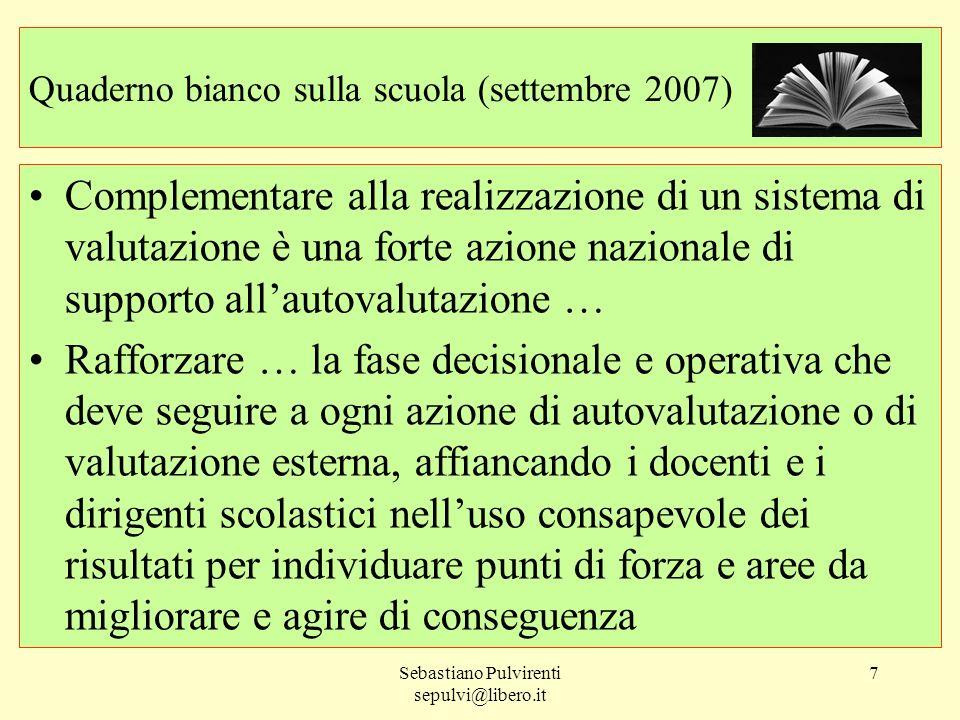 Sebastiano Pulvirenti sepulvi@libero.it 7 Quaderno bianco sulla scuola (settembre 2007) Complementare alla realizzazione di un sistema di valutazione