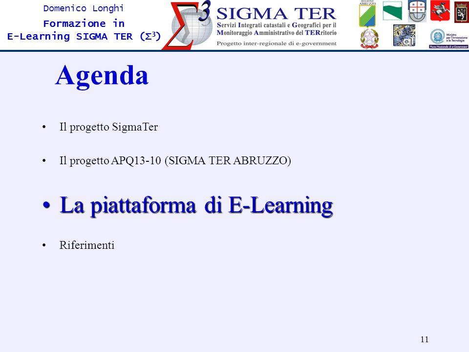 11 Domenico Longhi Formazione in E-Learning SIGMA TER (Σ 3 ) Agenda Il progetto SigmaTer Il progetto APQ13-10 (SIGMA TER ABRUZZO) La piattaforma di E-