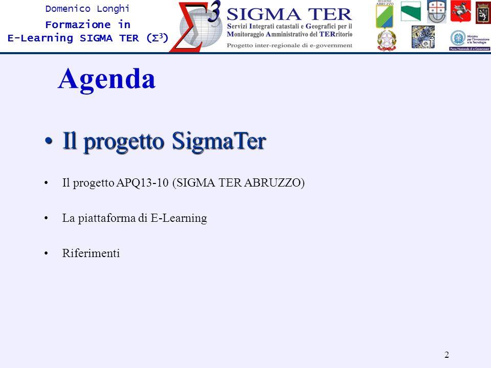 33 Domenico Longhi Formazione in E-Learning SIGMA TER (Σ 3 )Riferimenti Per seguire le attività geografiche della Regione Abruzzo http://www.regione.abruzzo.it/cartografiahttp://www.regione.abruzzo.it/cartografia il progetto consultate il sito del progetto SigmaTer: http://www.sigmater.it Per qualsiasi ulteriore informazione: domenico.longhi@regione.abruzzo.itdomenico.longhi@regione.abruzzo.it