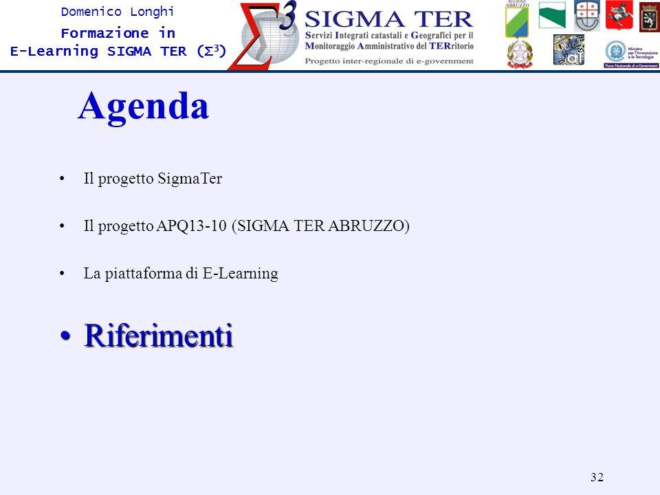 32 Domenico Longhi Formazione in E-Learning SIGMA TER (Σ 3 ) Agenda Il progetto SigmaTer Il progetto APQ13-10 (SIGMA TER ABRUZZO) La piattaforma di E-