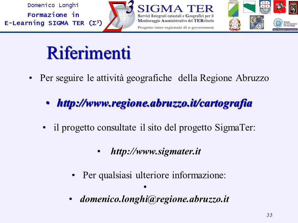 33 Domenico Longhi Formazione in E-Learning SIGMA TER (Σ 3 )Riferimenti Per seguire le attività geografiche della Regione Abruzzo http://www.regione.a