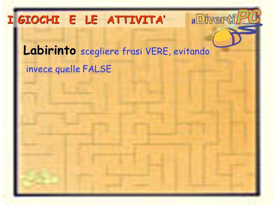16 I GIOCHI E LE ATTIVITA Labirinto scegliere frasi VERE, evitando invece quelle FALSE invece quelle FALSE