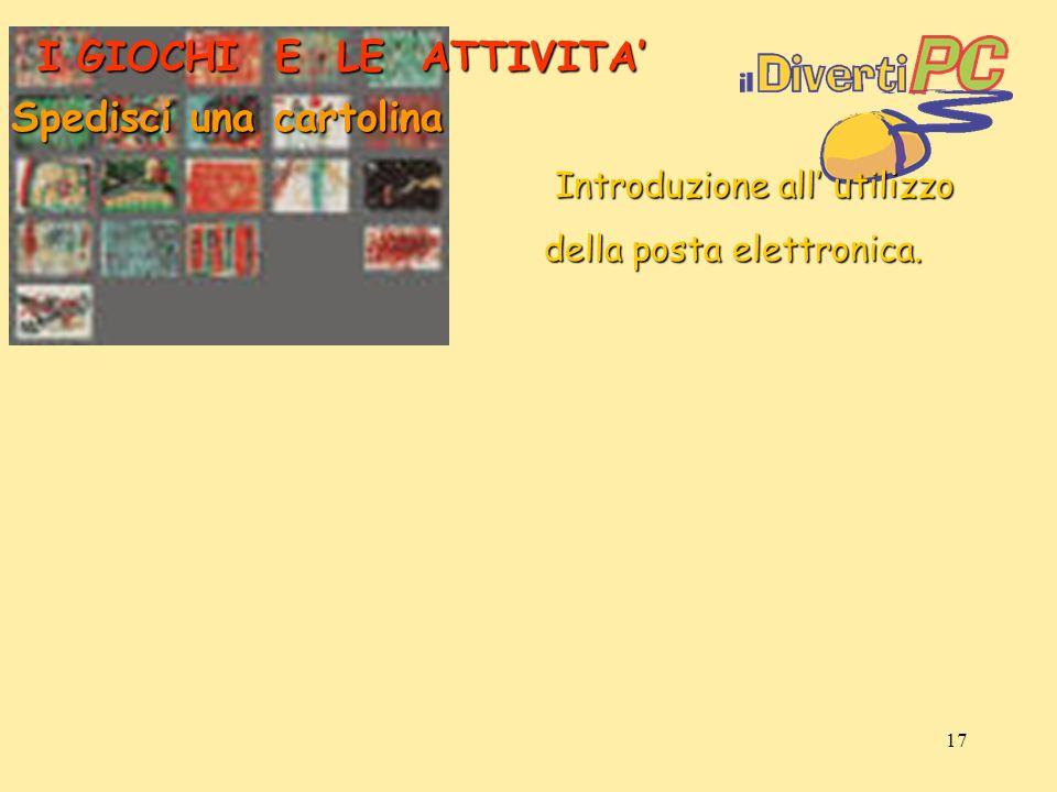 17 I GIOCHI E LE ATTIVITA Spedisci una cartolina Introduzione all utilizzo Introduzione all utilizzo della posta elettronica.