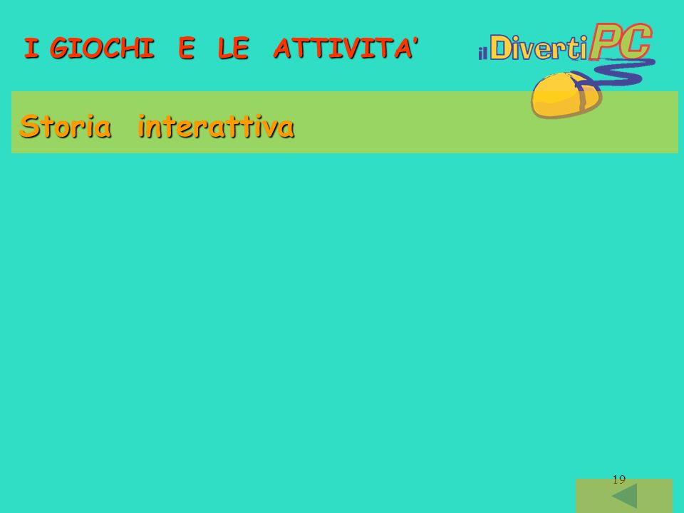 19 I GIOCHI E LE ATTIVITA Storia interattiva