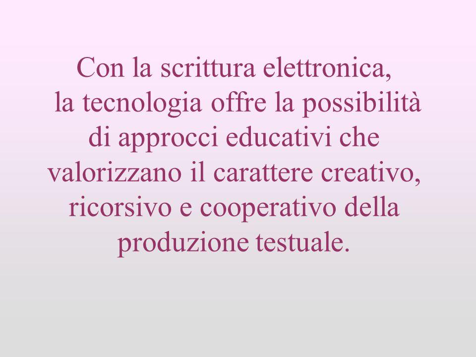 Con la scrittura elettronica, la tecnologia offre la possibilità di approcci educativi che valorizzano il carattere creativo, ricorsivo e cooperativo