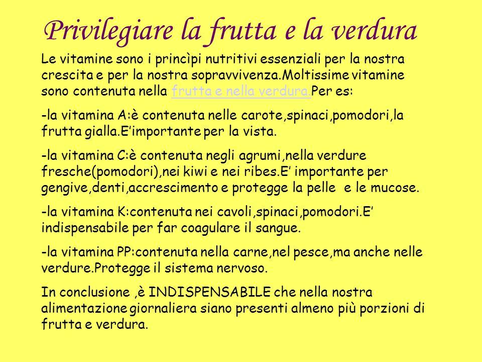Privilegiare la frutta e la verdura Le vitamine sono i princìpi nutritivi essenziali per la nostra crescita e per la nostra sopravvivenza.Moltissime v