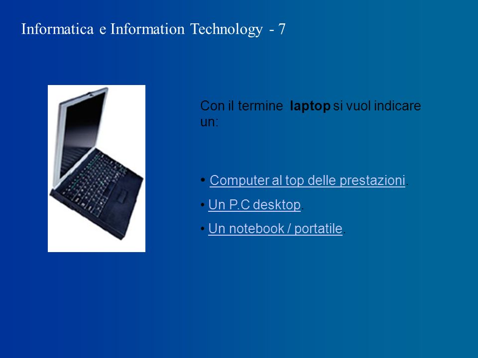 Informatica e Information Technology - 7 Con il termine laptop si vuol indicare un: Computer al top delle prestazioni.