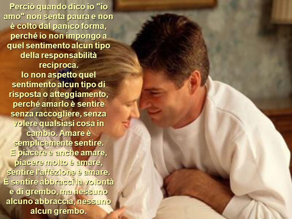Nei Modi di Amare (e di Esprimere Quel Sentimento) Il mio amore, è amare più semplice che lei potrebbe supporre, seppe.