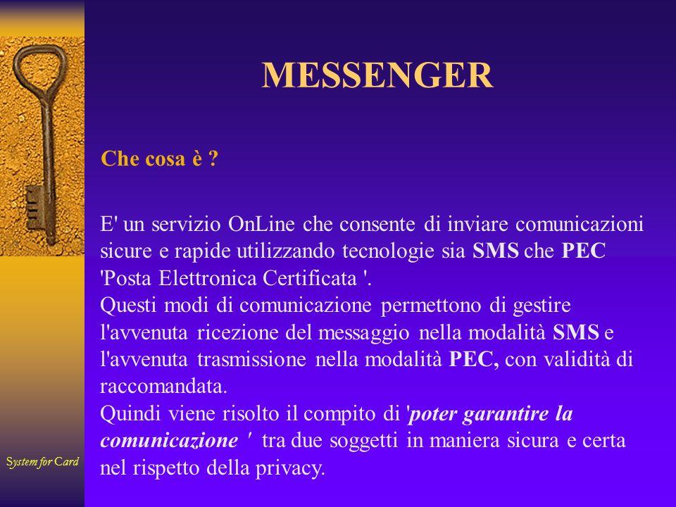 System for Card MESSENGER A chi si rivolge ……… A tutti i soggetti: Enti; Aziende Associazioni, Pubblici e Privati…..