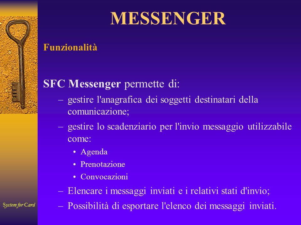 System for Card MESSENGER Funzionalità SFC Messenger permette di: –gestire l'anagrafica dei soggetti destinatari della comunicazione; –gestire lo scad