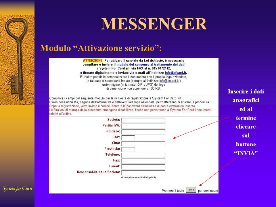 System for Card MESSENGER Inserire i dati anagrafici ed al termine cliccare sul bottone INVIA Modulo Attivazione servizio: