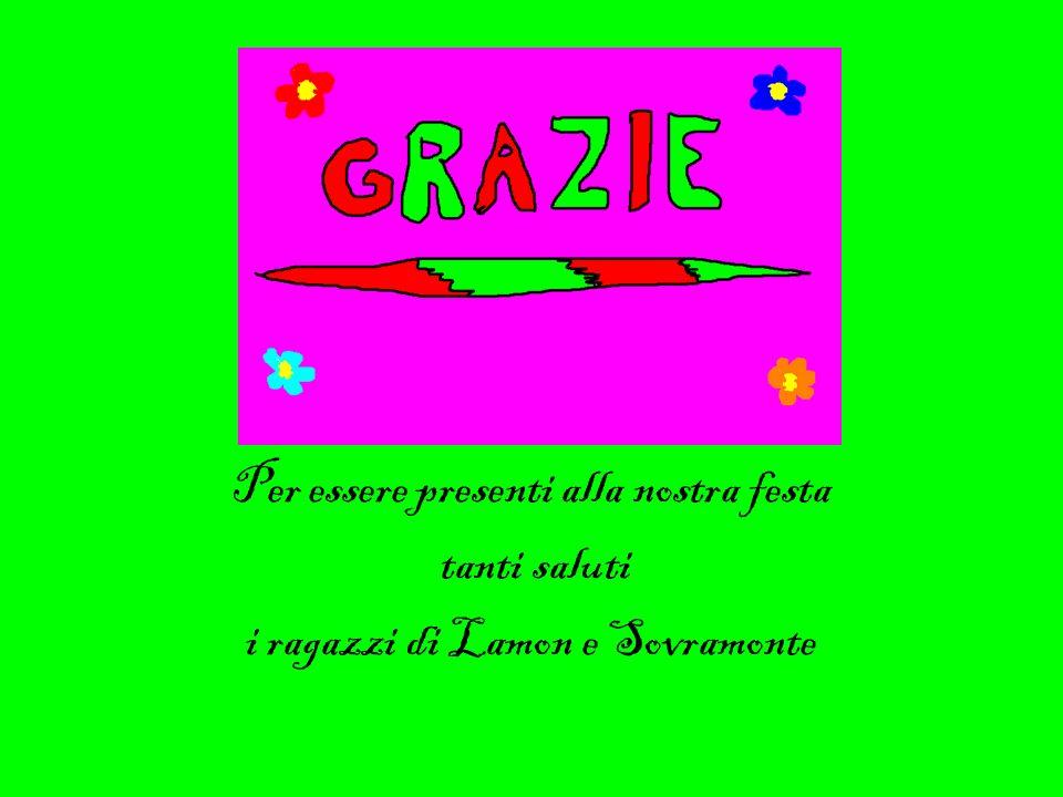 Per essere presenti alla nostra festa tanti saluti i ragazzi di Lamon e Sovramonte