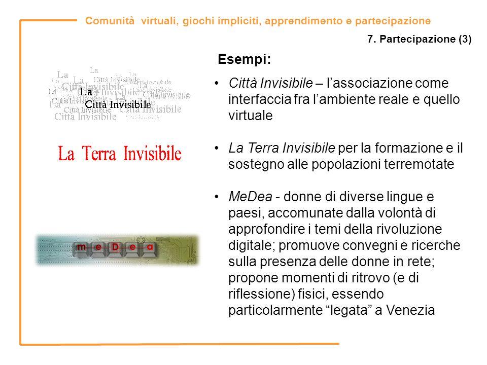 Comunità virtuali, giochi impliciti, apprendimento e partecipazione 7. Partecipazione (3) Città Invisibile – lassociazione come interfaccia fra lambie