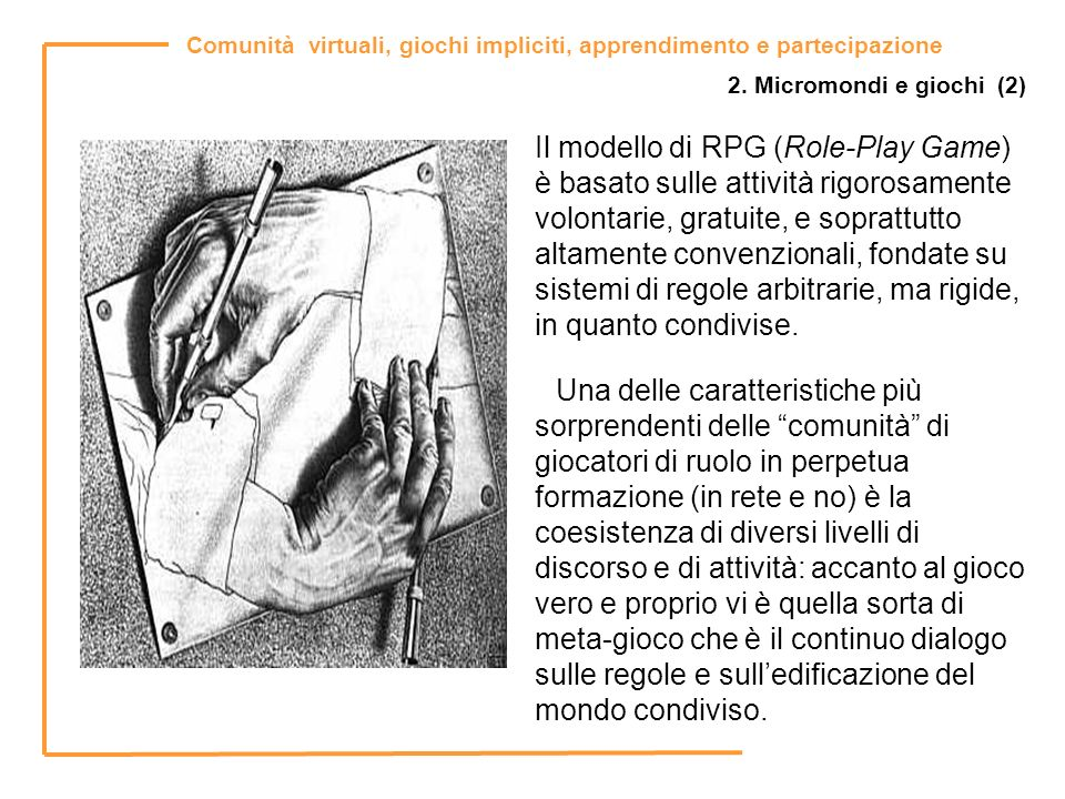 Comunità virtuali, giochi impliciti, apprendimento e partecipazione Il modello di RPG (Role-Play Game) è basato sulle attività rigorosamente volontari