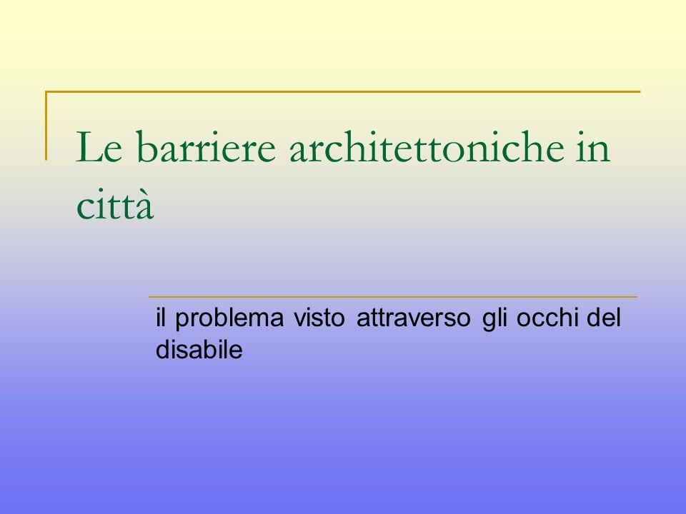 Le barriere architettoniche in città il problema visto attraverso gli occhi del disabile