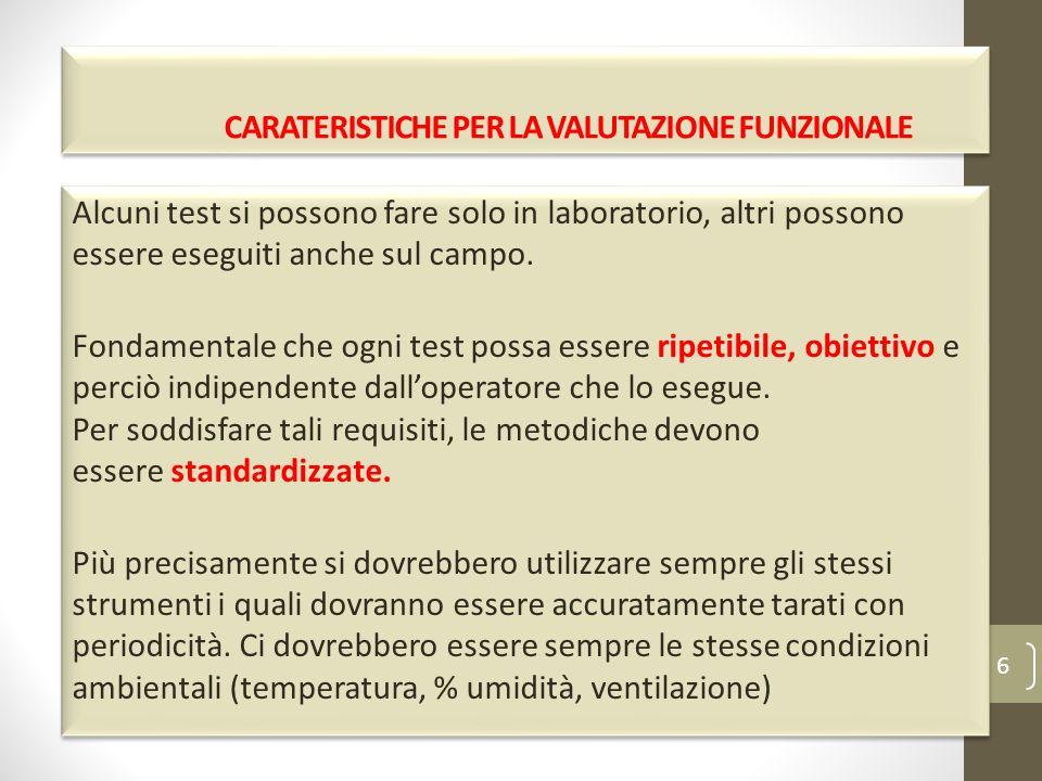 6 CARATERISTICHE PER LA VALUTAZIONE FUNZIONALE Alcuni test si possono fare solo in laboratorio, altri possono essere eseguiti anche sul campo. Fondame